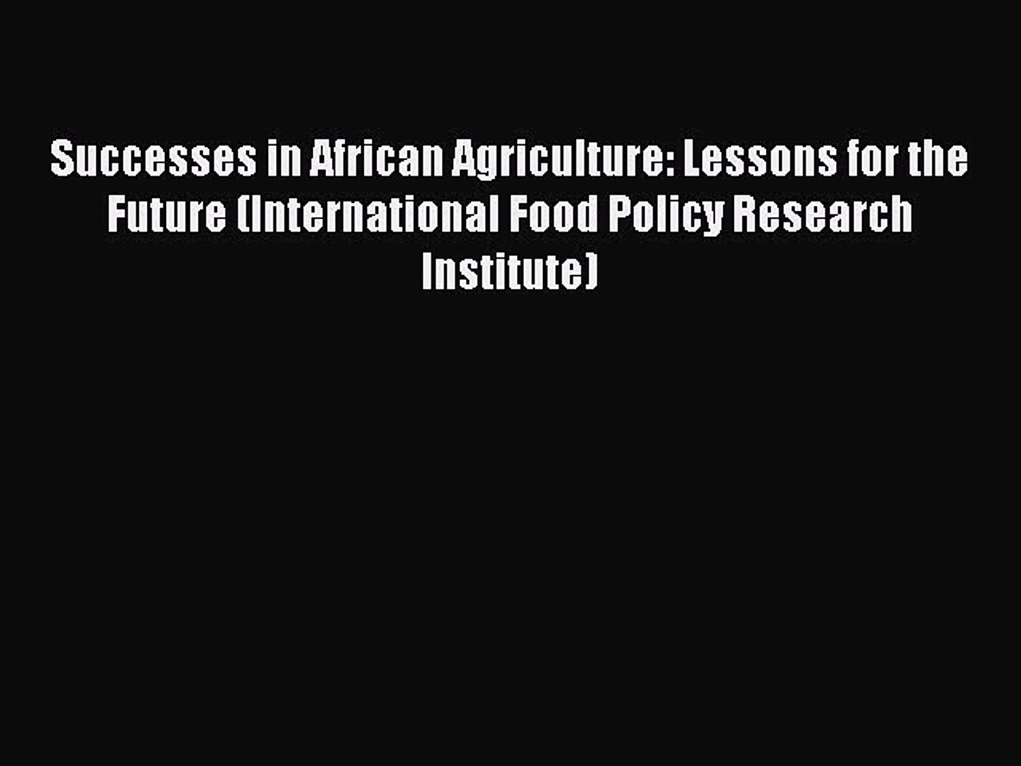 Read Successes in African Agriculture: Lessons for the Future (International Food Policy Research