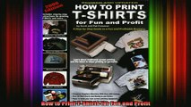 READ book  How to Print TShirts for Fun and Profit Free Online