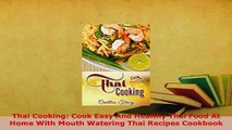 Download  Thai Cooking Cook Easy And Healthy Thai Food At Home With Mouth Watering Thai Recipes Download Full Ebook