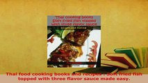 Download  Thai food cooking books and recipes  Soft fried fish topped with three flavor sauce made Download Full Ebook