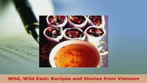 Download  Wild Wild East Recipes and Stories from Vietnam Download Online