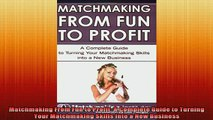 Downlaod Full PDF Free  Matchmaking From Fun to Profit A Complete Guide to Turning Your Matchmaking Skills into a Online Free