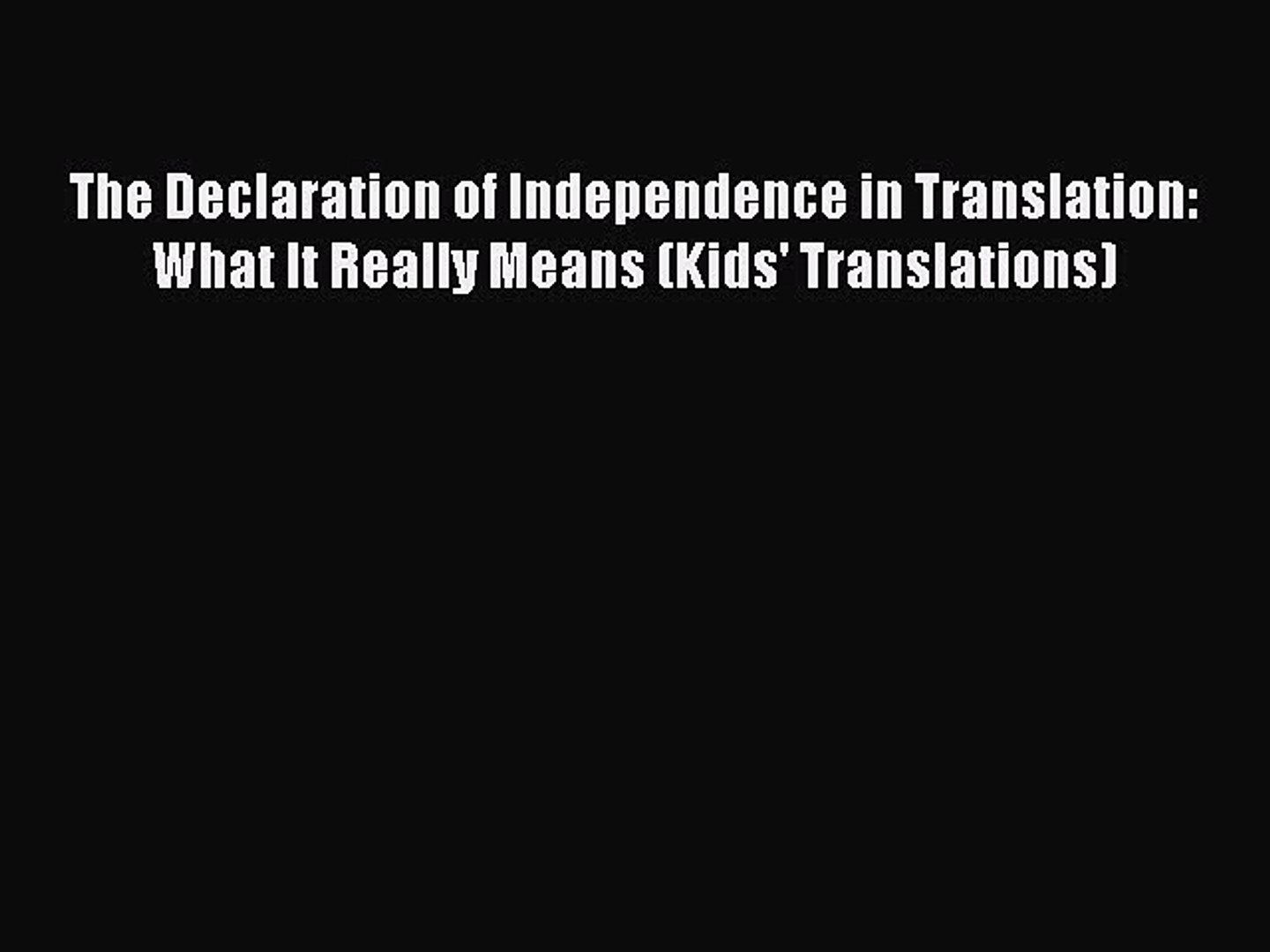 [PDF] The Declaration of Independence in Translation: What It Really Means (Kids' Translations)