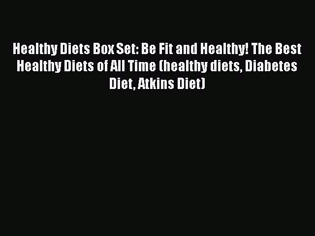 Read Healthy Diets Box Set: Be Fit and Healthy! The Best Healthy Diets of All Time (healthy