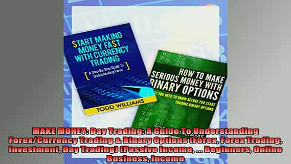 FREE DOWNLOAD  MAKE MONEY Day Trading A Guide To Understanding ForexCurrency Trading  Binary Options READ ONLINE