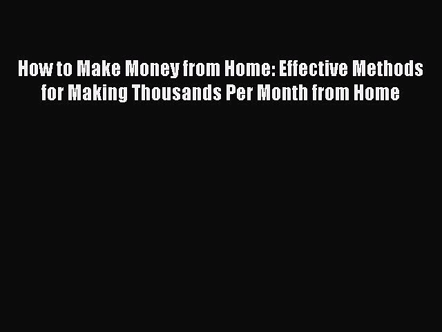 [PDF] How to Make Money from Home: Effective Methods for Making Thousands Per Month from Home