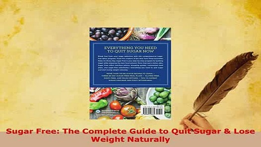 Sugar Free The Complete Guide to Quit Sugar /& Lose Weight Naturally