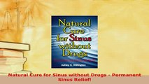 Download  Natural Cure for Sinus without Drugs  Permanent Sinus Relief PDF Book Free