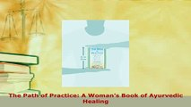 Download  The Path of Practice A Womans Book of Ayurvedic Healing PDF Online