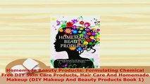 Read  Homemade Beauty Products Formulating Chemical Free DIY Skin Care Products Hair Care And PDF Online