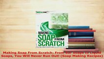 Download  Making Soap From Scratch From Bar Soaps to Liquid Soaps You Will Never Run Out Soap PDF Free