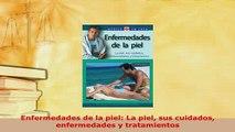 Download  Enfermedades de la piel La piel sus cuidados enfermedades y tratamientos Read Online