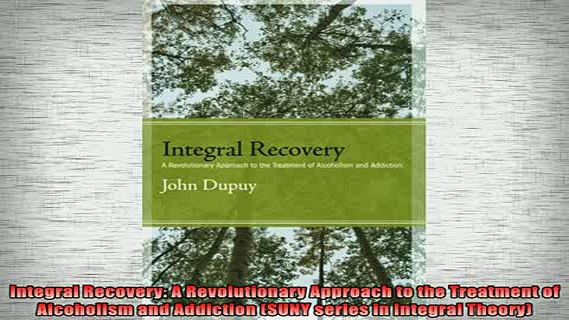 FREE EBOOK ONLINE  Integral Recovery A Revolutionary Approach to the Treatment of Alcoholism and Addiction Full EBook