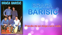 Braca Barisic - Pravda mi se moja cura mala