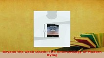 Read  Beyond the Good Death The Anthropology of Modern Dying Ebook Free