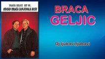 Braca Geljic - Oj ljubavi,ljubavi