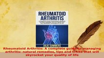 Download  Rheumatoid Arthritis A complete guide to managing arthritis natural remedies tips and PDF Book Free