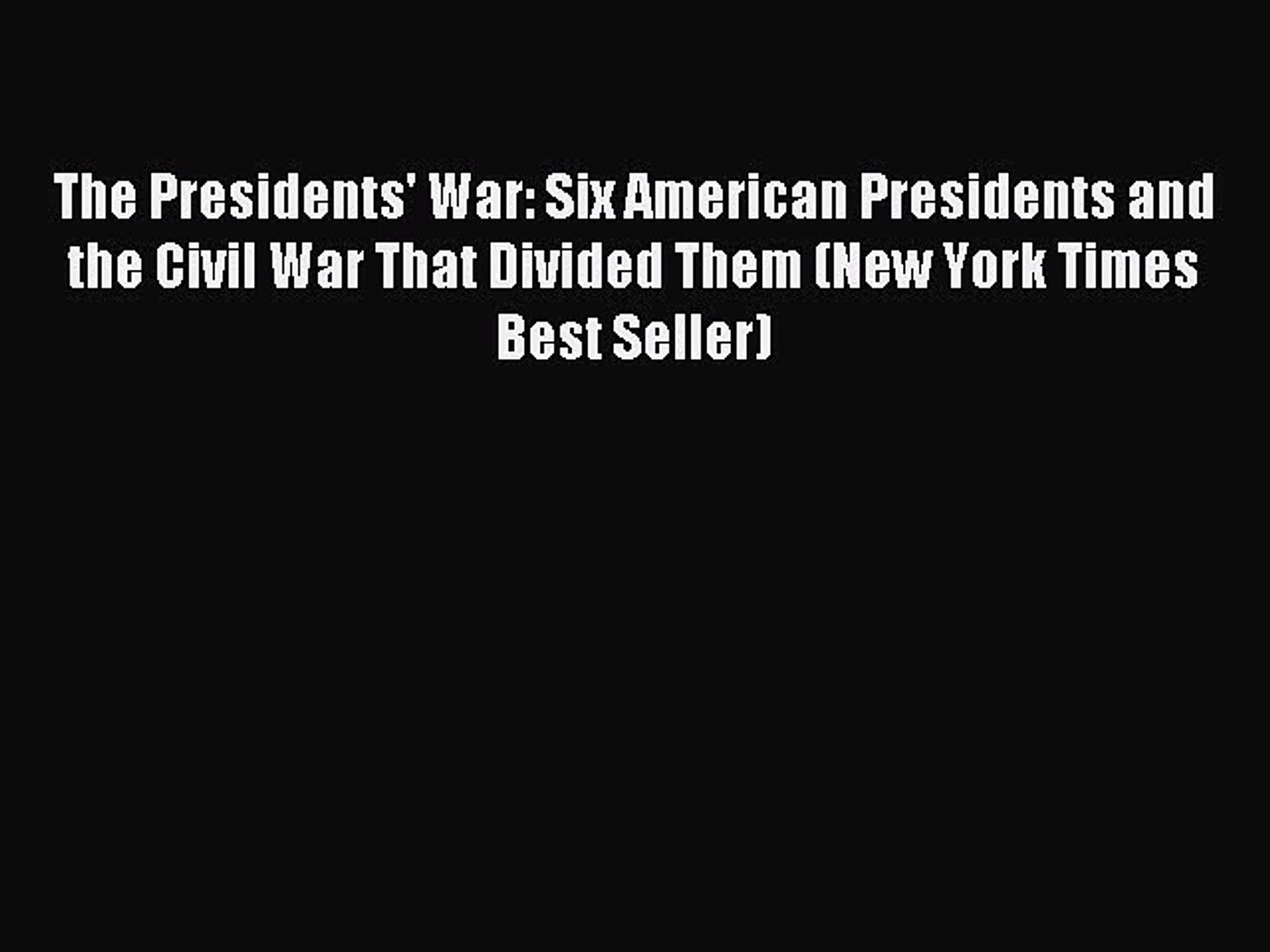 Read The Presidents' War: Six American Presidents and the Civil War That Divided Them (New