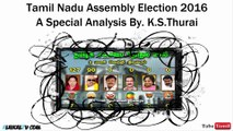 Tamil Nadu Assembly Election 2016 - A Special Analysis By. K.S.Thurai