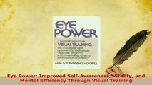 Read  Eye Power Improved SelfAwareness Vitality and Mental Efficiency Through Visual Training Ebook Free