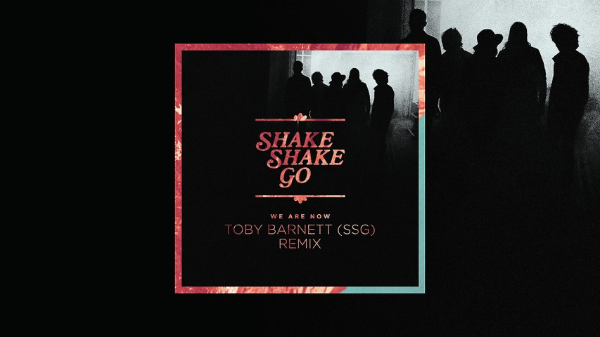 Shake Shake Go - We Are Now (Toby Barnett Remix)