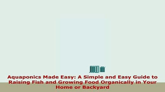 Download  Aquaponics Made Easy A Simple and Easy Guide to Raising Fish and Growing Food Organically Ebook Free