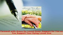Download  Farewell with Grace for Loved Ones Support for You as You Support Your Dying Loved One  Read Online