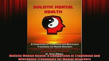 READ book  Holistic Mental Health A Comparison of Traditional and Alternative Treatments for Mental Full EBook
