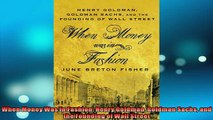 EBOOK ONLINE  When Money Was In Fashion Henry Goldman Goldman Sachs and the Founding of Wall Street  FREE BOOOK ONLINE