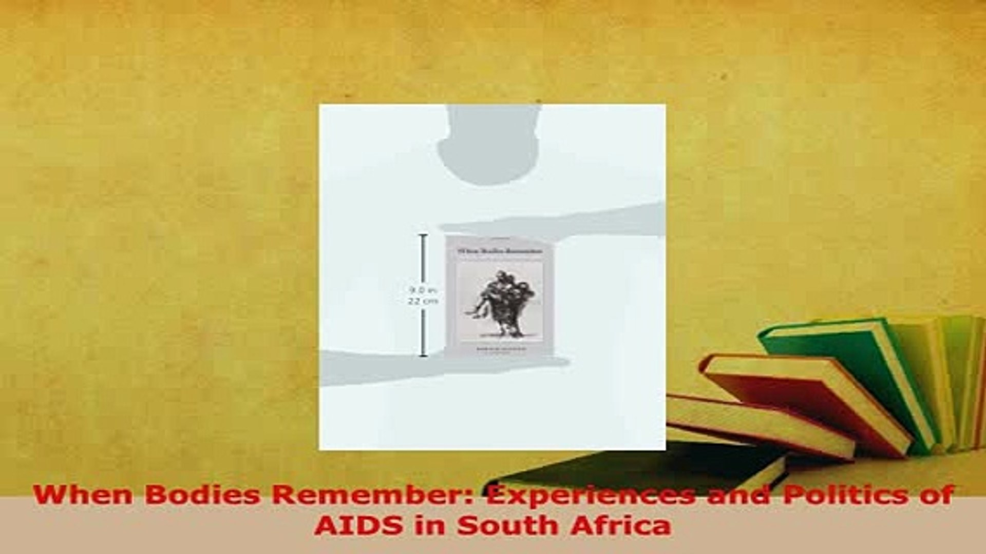 PDF  When Bodies Remember Experiences and Politics of AIDS in South Africa Free Books