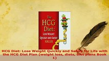 Read  HCG Diet Lose Weight Quickly and Safely for Life with the HCG Diet Plan weight loss PDF Free