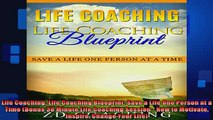 DOWNLOAD FREE Ebooks  Life Coaching Life Coaching Blueprint Save a Life One Person at a Time Bonus 30 Minute Full EBook