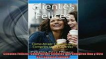 FREE PDF  Clientes Felices Como Atraer Clientes que Compren Una y Otra Vez Spanish Edition READ ONLINE