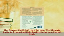 PDF  The Organic Medicinal Herb Farmer The Ultimate Guide to Producing HighQuality Herbs on a  EBook