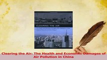 Read  Clearing the Air The Health and Economic Damages of Air Pollution in China Ebook Free