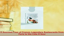 Download  A Gourmet Tour of France Legendary Restaurants from Paris to the Cote DAzur Download Online