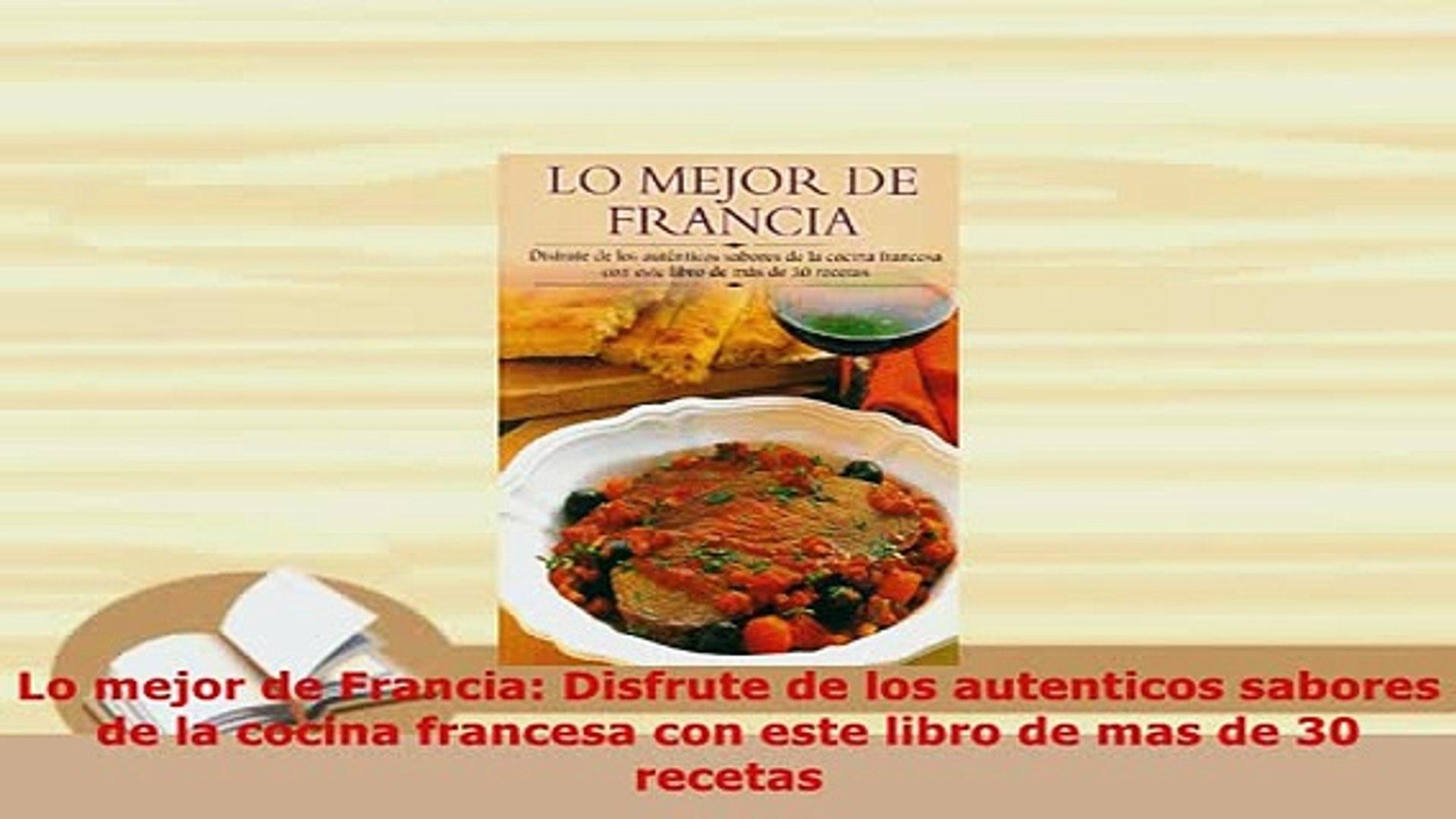 Pdf Lo Mejor De Francia Disfrute De Los Autenticos Sabores De La Cocina Francesa Con Este Pdf Online Video Dailymotion