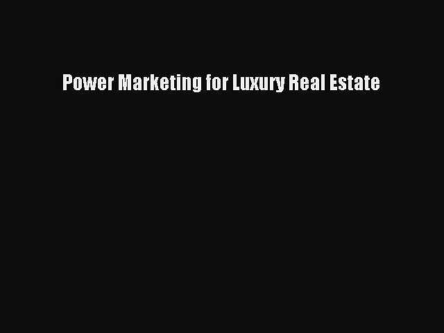 Download Power Marketing for Luxury Real Estate Ebook Free