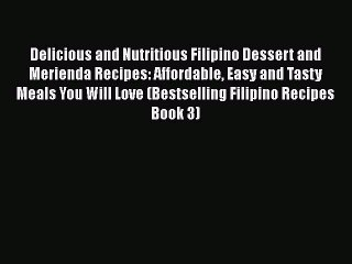 Read Pdf Delicious And Nutritious Filipino Dessert And Merienda Recipes Affordable Easy Video Dailymotion