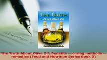 Download  The Truth About Olive Oil Benefits  curing methods  remedies Food and Nutrition Read Full Ebook