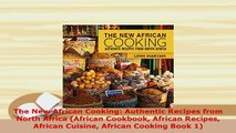 Download  The New African Cooking Authentic Recipes from North Africa African Cookbook African Download Online