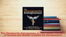 Download  The Chiropractic Entrepreneur  The Purest Principles of Success and Wealth Creation for Free Books