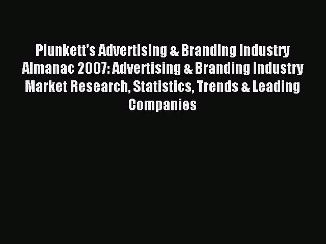 Read Plunkett's Advertising & Branding Industry Almanac 2007: Advertising & Branding Industry