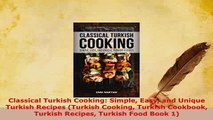 PDF  Classical Turkish Cooking Simple Easy and Unique Turkish Recipes Turkish Cooking Turkish Read Online