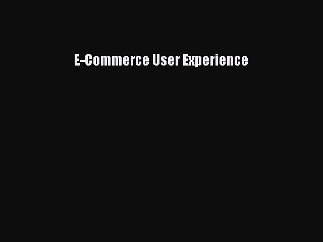 Read E-Commerce User Experience Ebook Free