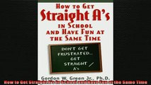 EBOOK ONLINE  How to Get Straight As in School and Have Fun at the Same Time READ ONLINE