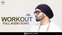 WORKOUT (Full Audio Song)-JSL ft. Ikka  Latest Punjabi Song 2016