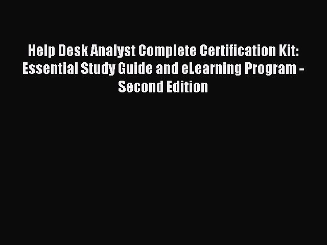 Read Help Desk Analyst Complete Certification Kit: Essential Study Guide and eLearning Program