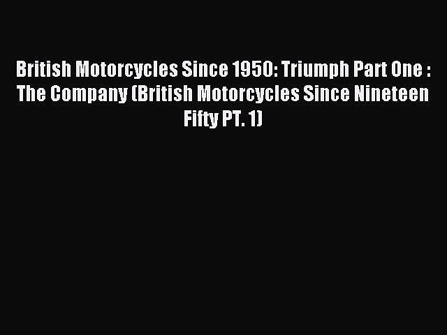 Read British Motorcycles Since 1950: Triumph Part One : The Company (British Motorcycles Since