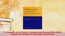 Download  To Supply or to Deny Comparing Nonproliferation Export Controls in Five Key Countries  EBook
